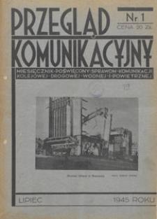 Przegląd Komunikacyjny : miesięcznik poświęcony sprawom komunikacji kolejowej, drogowej, wodnej i powietrznej, 1945.07 nr 1