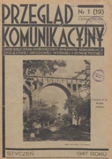 Przegląd Komunikacyjny : miesięcznik poświęcony sprawom komunikacji kolejowej, drogowej, wodnej i powietrznej, 1947.01 nr 1