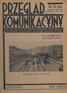 Przegląd Komunikacyjny : miesięcznik poświęcony sprawom komunikacji kolejowej, drogowej, wodnej i powietrznej, 1947.11 nr 11