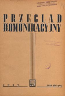 Przegląd Komunikacyjny : miesięcznik poświęcony zagadnieniom ogólnym komunikacji : czasopismo resortu komunikacji, 1949.02 nr 2