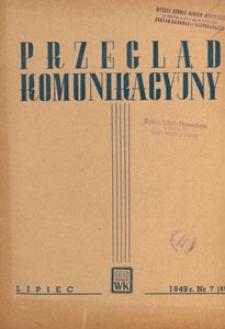 Przegląd Komunikacyjny : miesięcznik poświęcony zagadnieniom ogólnym komunikacji : czasopismo resortu komunikacji, 1949.07 nr 7