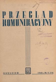 Przegląd Komunikacyjny : miesięcznik poświęcony zagadnieniom ogólnym komunikacji : czasopismo resortu komunikacji, 1949.12 nr 12