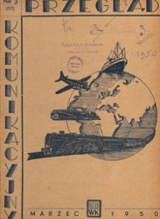 Przegląd Komunikacyjny : miesięcznik poświęcony zagadnieniom ogólnym komunikacji : czasopismo resortu komunikacji, 1950.03 nr 3