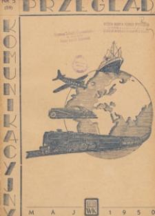 Przegląd Komunikacyjny : miesięcznik poświęcony zagadnieniom ogólnym komunikacji : czasopismo resortu komunikacji, 1950.05 nr 5