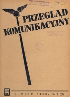 Przegląd Komunikacyjny : miesięcznik poświęcony zagadnieniom ogólnym komunikacji : czasopismo resortu komunikacji, 1950.07 nr 7