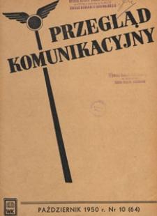 Przegląd Komunikacyjny : miesięcznik poświęcony zagadnieniom ogólnym komunikacji : czasopismo resortu komunikacji, 1950.10 nr 10