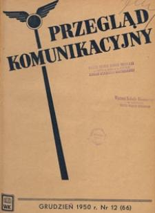 Przegląd Komunikacyjny : miesięcznik poświęcony zagadnieniom ogólnym komunikacji : czasopismo resortu komunikacji, 1950.12 nr 12