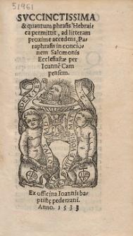 Svccinctissima & quantum phrasis Hebraica permittit, ad litteram proxime accedens, Paraphrasis in concionem Salomonis Ecclesiastæ