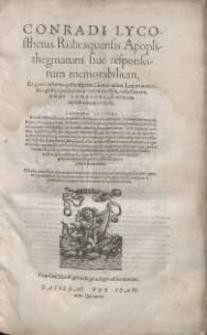 Conradi Lycosthenis Rubeaquensis Apophthegmatum = siue responsorum memorabilium, Ex probatissimis quibusq[ue] tam Græcis quam Latinis autoribus [...]