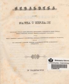 Heraldyka to jest: Nauka o herbach zawierająca wykład teoryi heraldyki powszechnej [...]